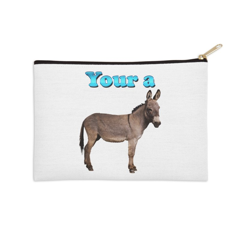 Your a Donkey Accessories Zip Pouch by ratherkool's Artist Shop