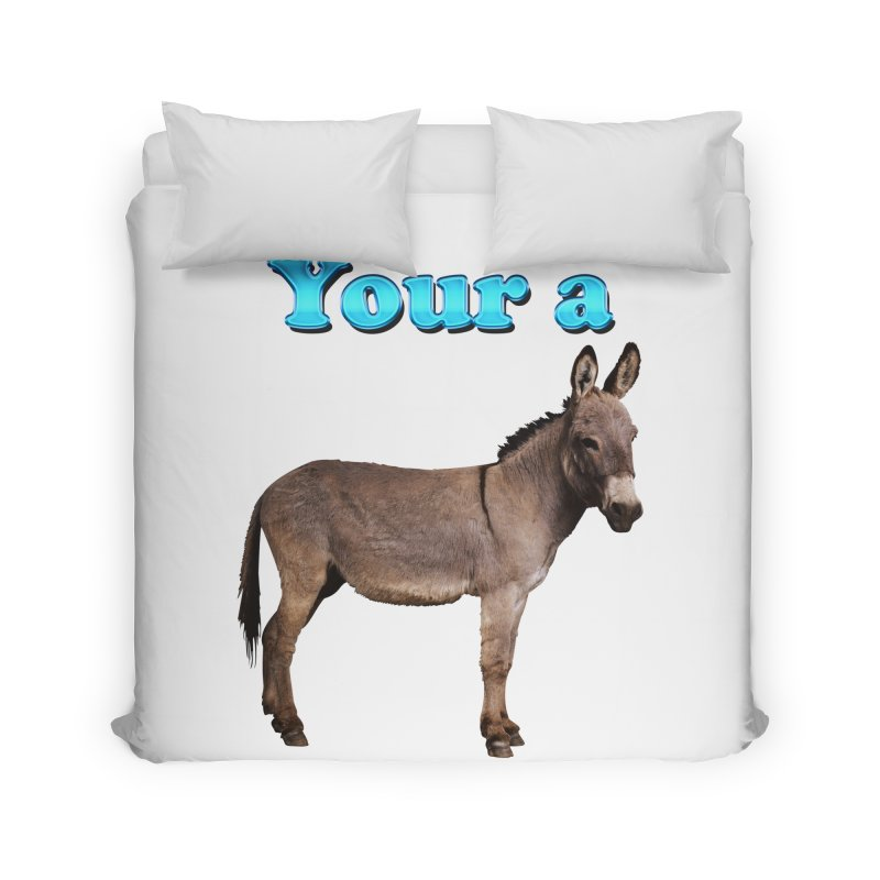 Your a Donkey Home Duvet by ratherkool's Artist Shop