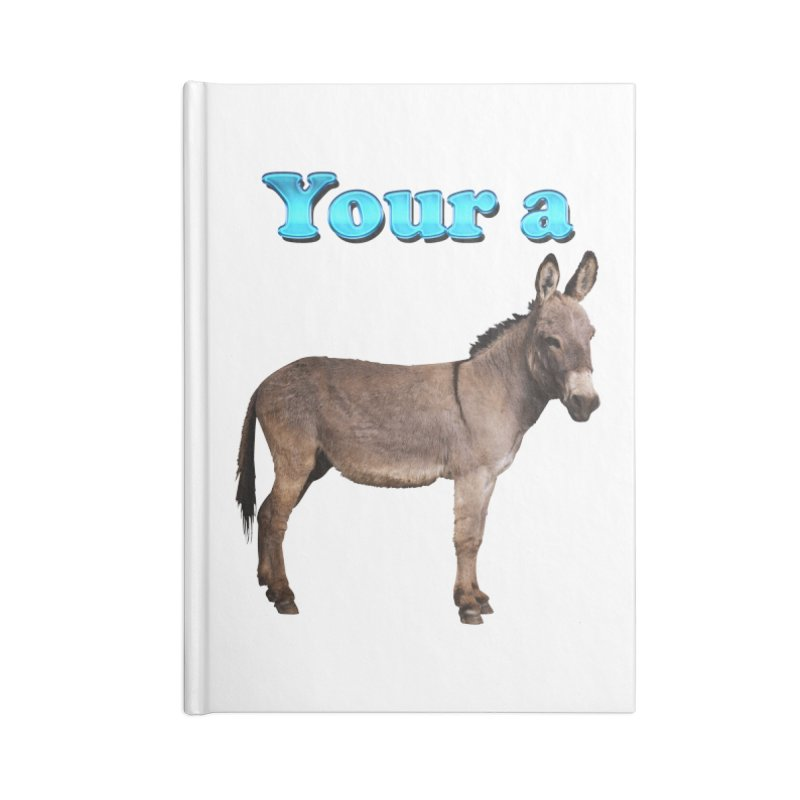 Your a Donkey Accessories  by ratherkool's Artist Shop