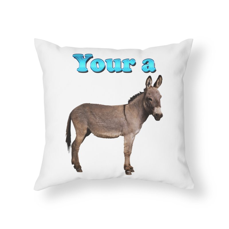 Your a Donkey Home Throw Pillow by ratherkool's Artist Shop