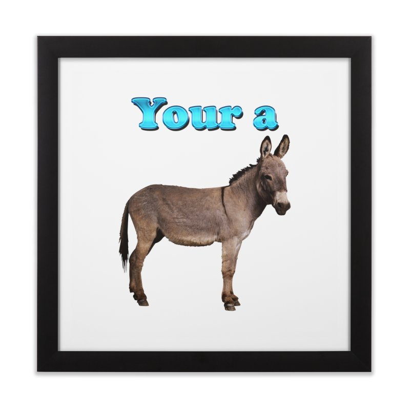 Your a Donkey Home Framed Fine Art Print by ratherkool's Artist Shop