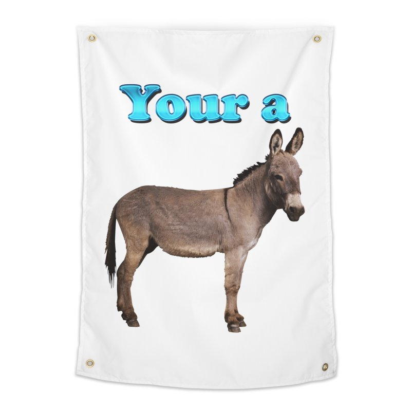 Your a Donkey Home Tapestry by ratherkool's Artist Shop