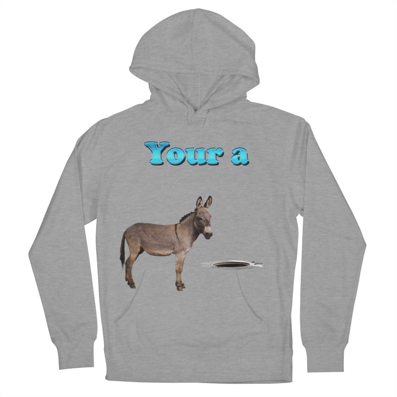 Your a Donkey Man Hole Women's Pullover Hoody by ratherkool's Artist Shop