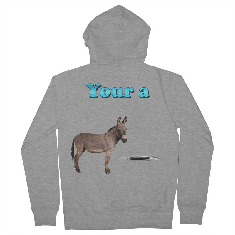 Your a Donkey Man Hole Women's Zip-Up Hoody by ratherkool's Artist Shop