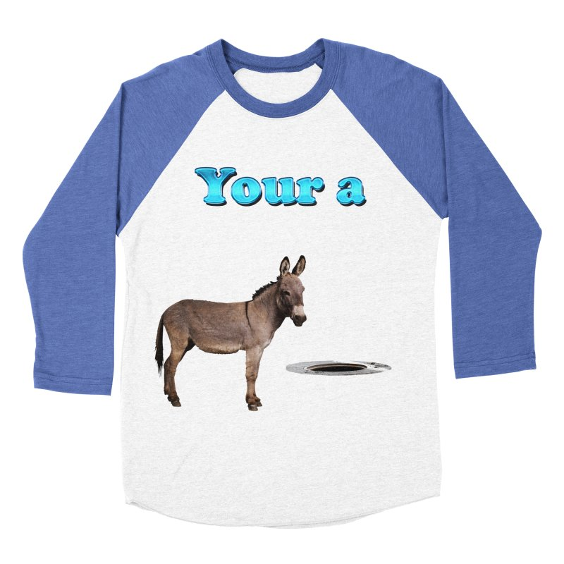 Your a Donkey Man Hole Women's Baseball Triblend T-Shirt by ratherkool's Artist Shop