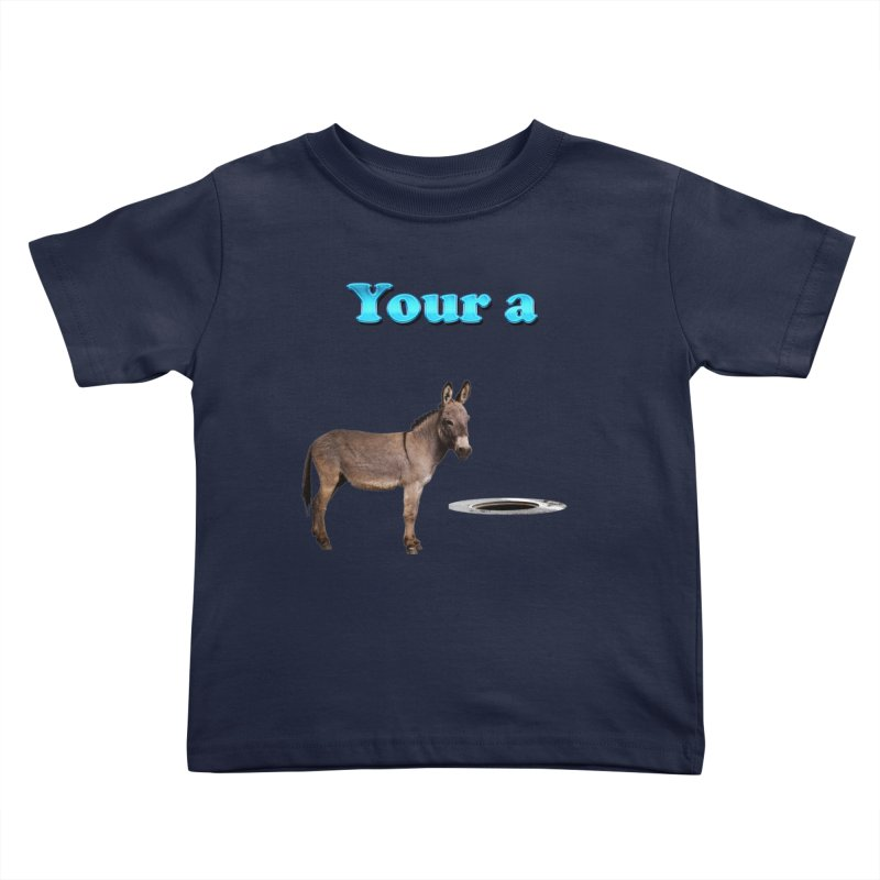 Your a Donkey Man Hole Kids Toddler T-Shirt by ratherkool's Artist Shop