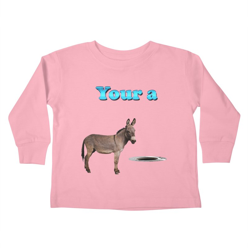 Your a Donkey Man Hole Kids Toddler Longsleeve T-Shirt by ratherkool's Artist Shop