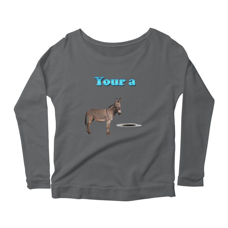 Your a Donkey Man Hole Women's Longsleeve Scoopneck  by ratherkool's Artist Shop