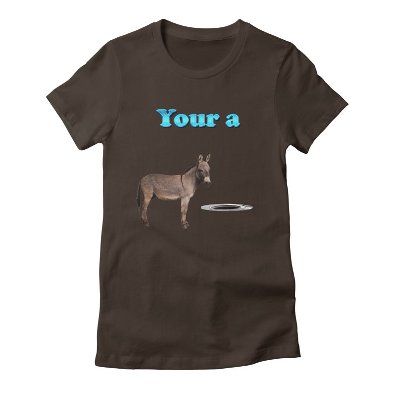 Your a Donkey Man Hole Women's Fitted T-Shirt by ratherkool's Artist Shop
