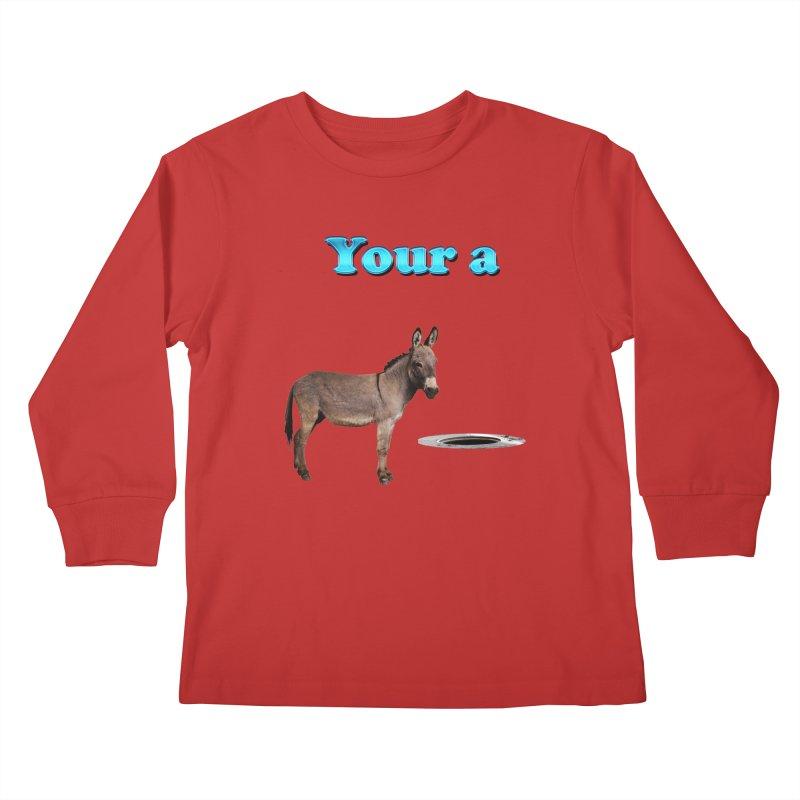 Your a Donkey Man Hole Kids Longsleeve T-Shirt by ratherkool's Artist Shop
