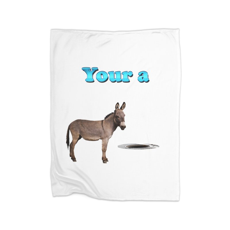 Your a Donkey Man Hole Home Blanket by ratherkool's Artist Shop