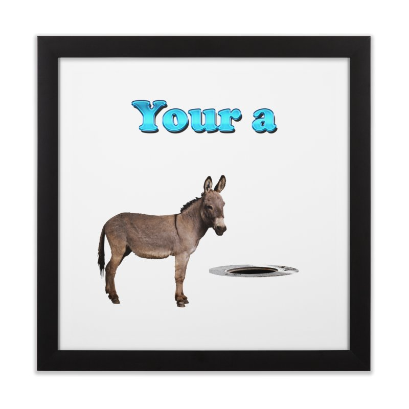 Your a Donkey Man Hole Home Framed Fine Art Print by ratherkool's Artist Shop