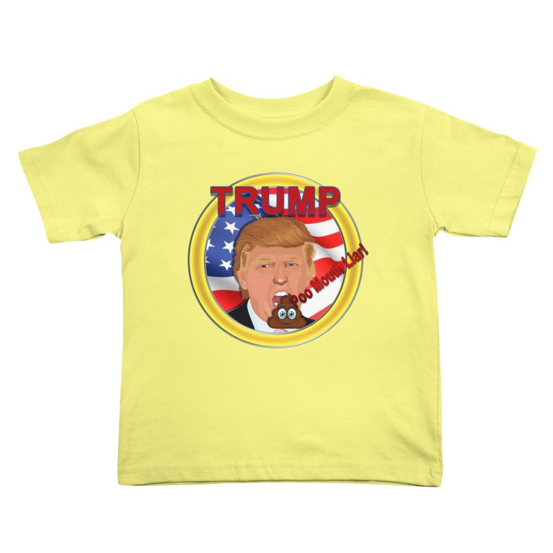 Trump a Poo Mouth Liar Kids Toddler T-Shirt by ratherkool's Artist Shop