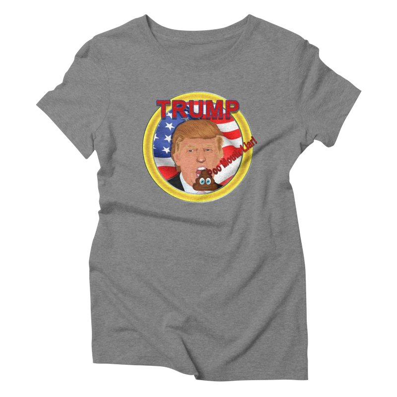Trump a Poo Mouth Liar Women's Triblend T-Shirt by ratherkool's Artist Shop