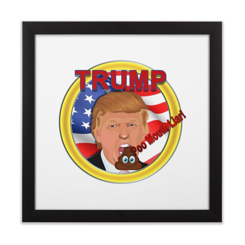Trump a Poo Mouth Liar Home Framed Fine Art Print by ratherkool's Artist Shop