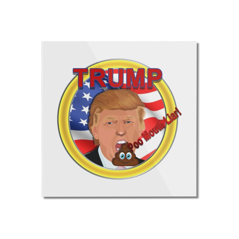 Trump a Poo Mouth Liar Home  by ratherkool's Artist Shop