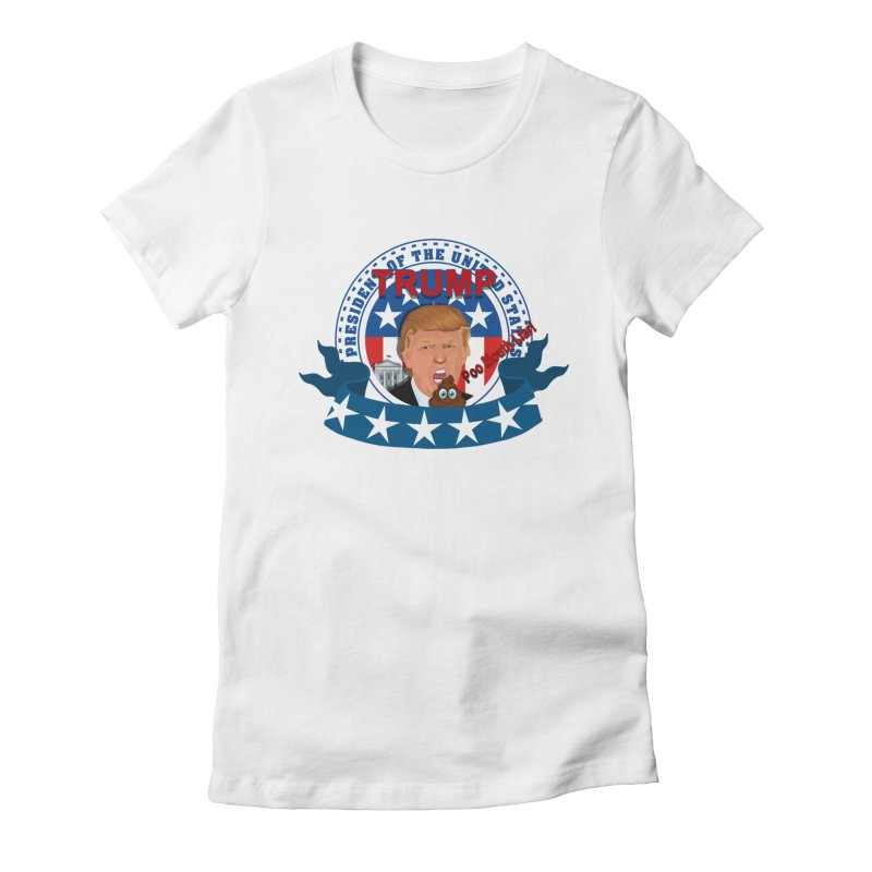 President Trump Poo Mouth Liar Women's Fitted T-Shirt by ratherkool's Artist Shop