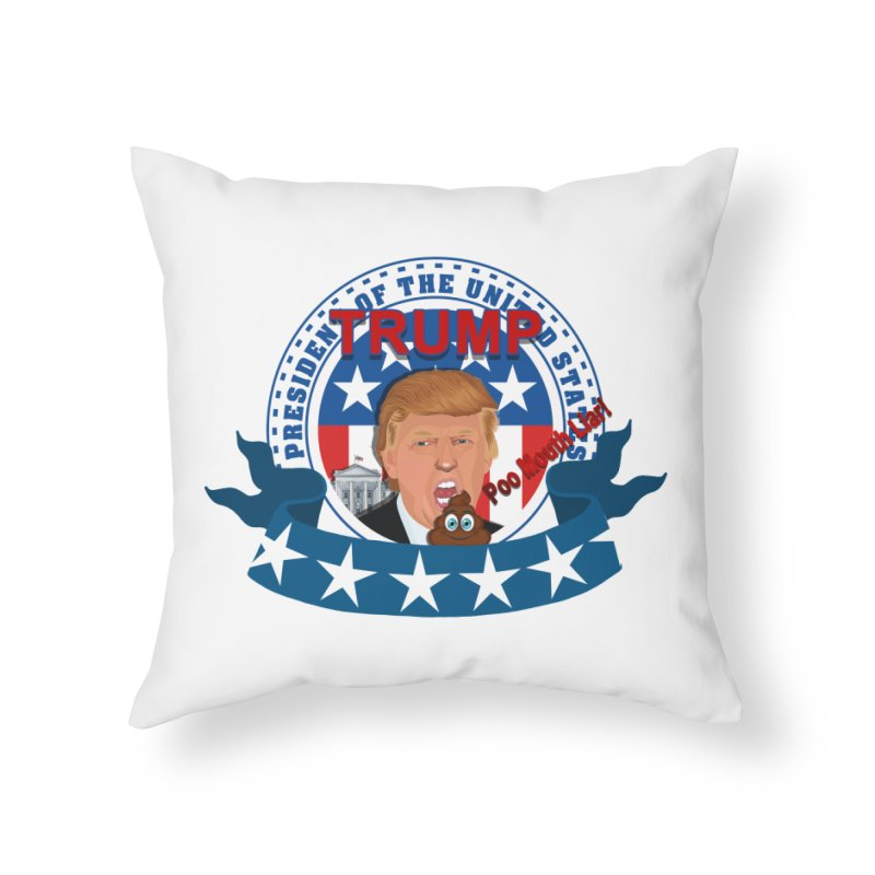 President Trump Poo Mouth Liar Home Throw Pillow by ratherkool's Artist Shop