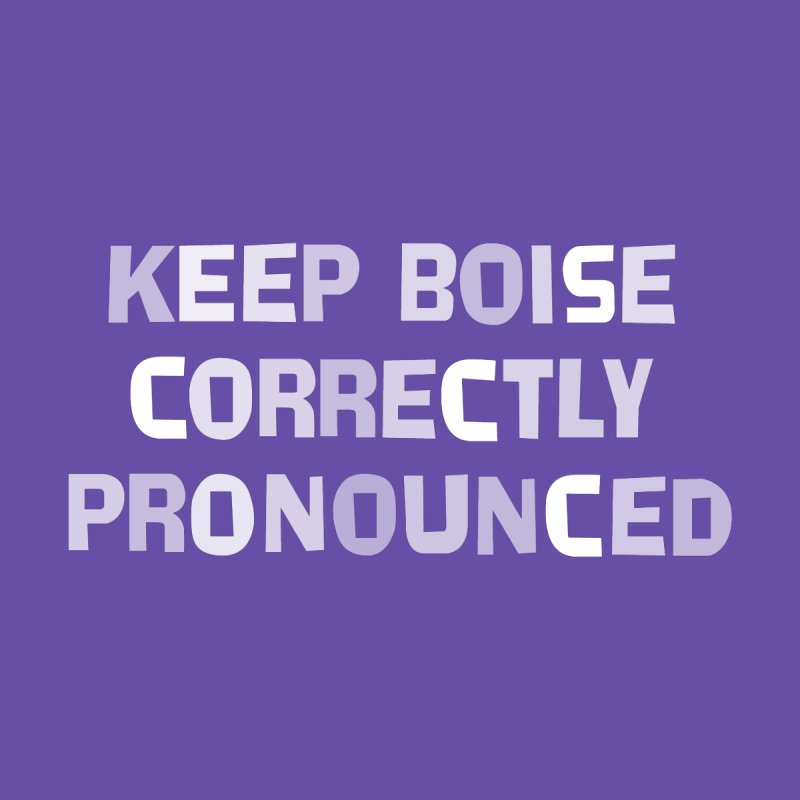 Keep Boise Correctly Pronounced Men's T-Shirt by Shirts for makers & doers ❤ Rational Agents