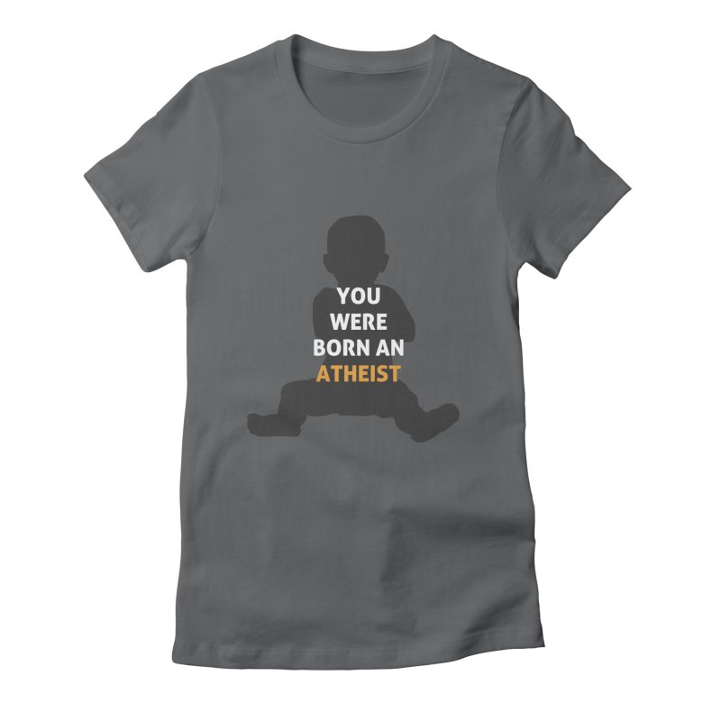 Born Atheist Women's Fitted T-Shirt by Rational Tees