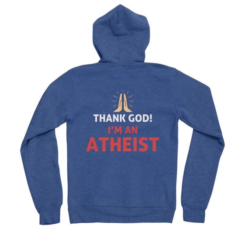 Thank God! I'm an Atheist. Women's Sponge Fleece Zip-Up Hoody by Rational Tees