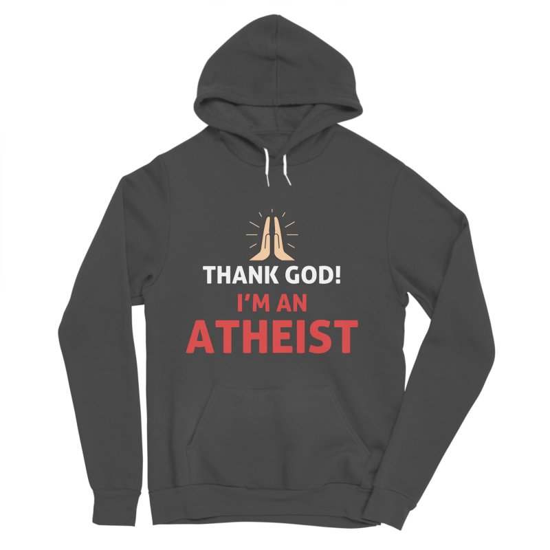 Thank God! I'm an Atheist. Women's Sponge Fleece Pullover Hoody by Rational Tees