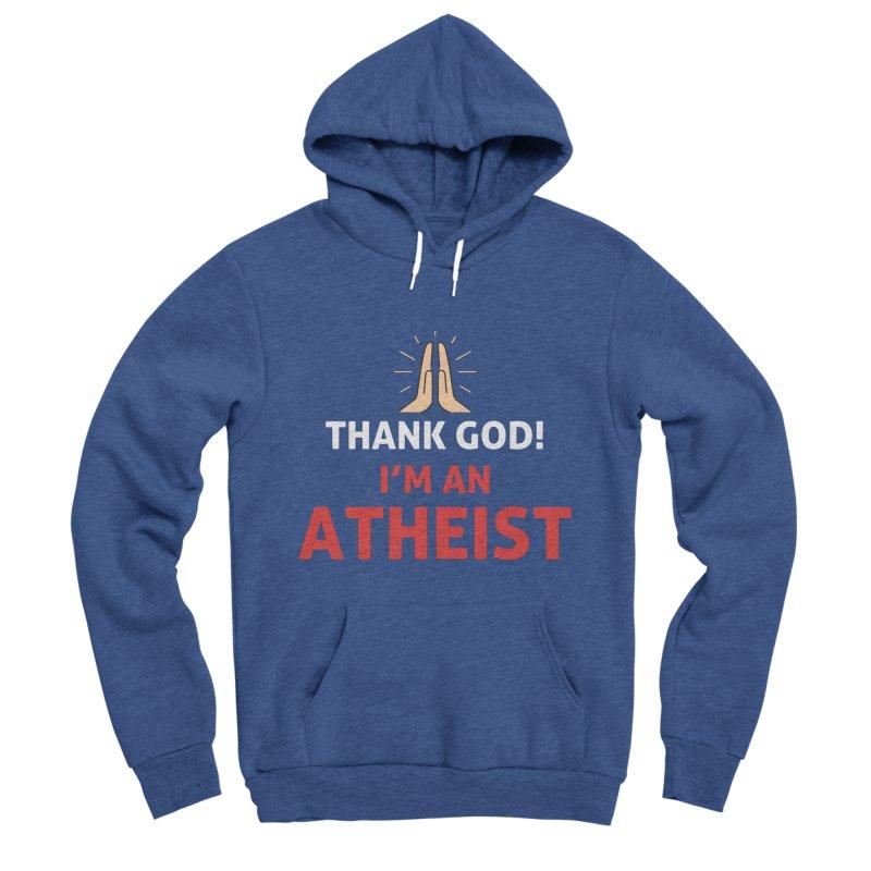 Thank God! I'm an Atheist. Women's Sponge Fleece Pullover Hoody by Rational Tees