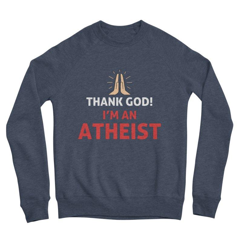 Thank God! I'm an Atheist. Women's Sponge Fleece Sweatshirt by Rational Tees