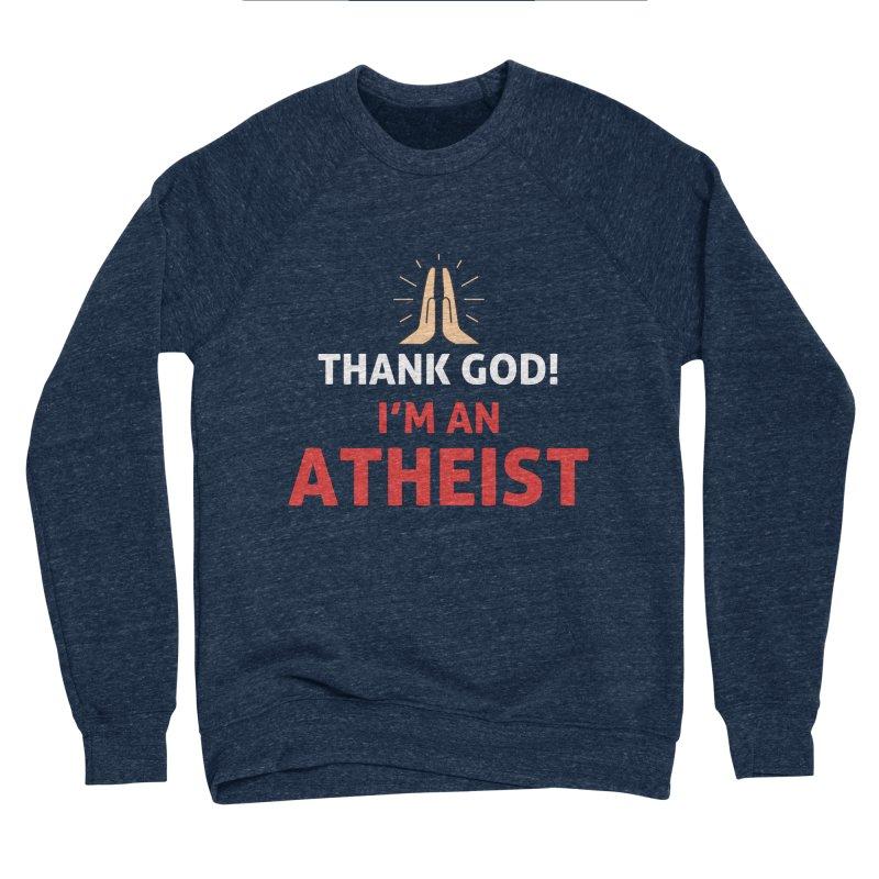 Thank God! I'm an Atheist. Men's Sponge Fleece Sweatshirt by Rational Tees