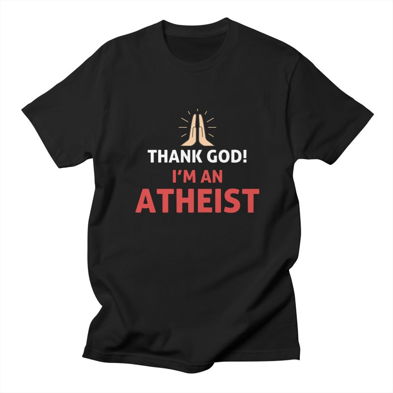 Thank God! I'm an Atheist. in Men's Regular T-Shirt Black by Rational Tees