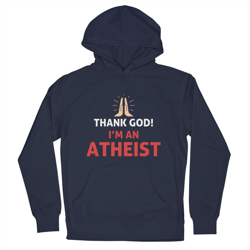 Thank God! I'm an Atheist. Women's French Terry Pullover Hoody by Rational Tees