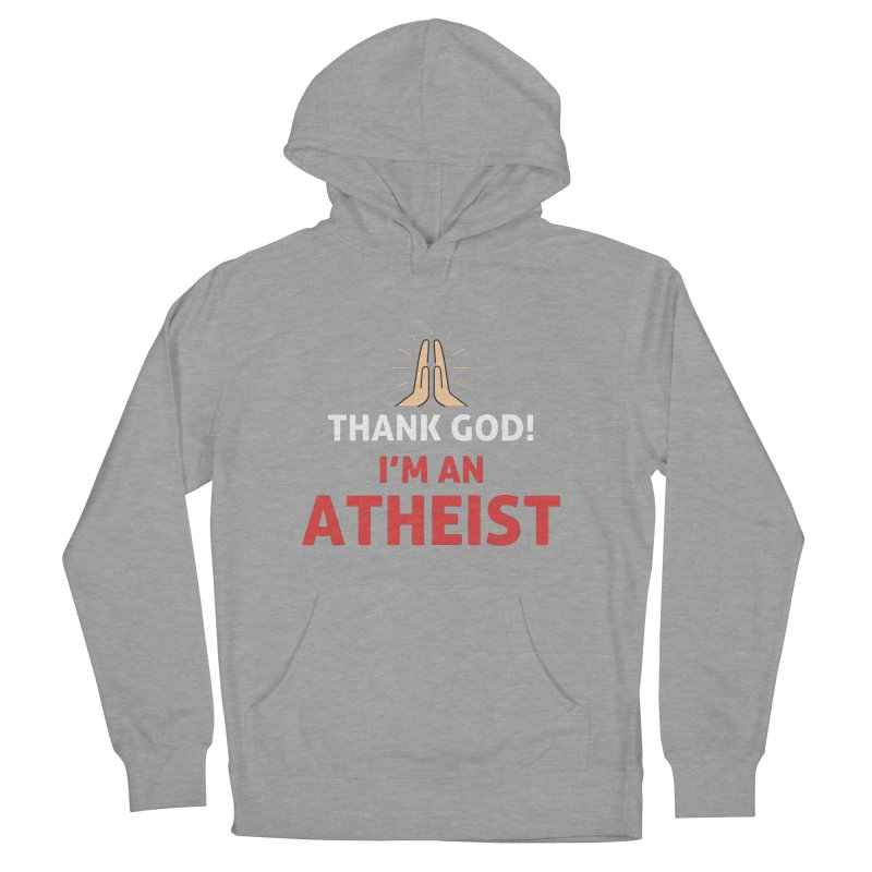 Thank God! I'm an Atheist. Men's French Terry Pullover Hoody by Rational Tees