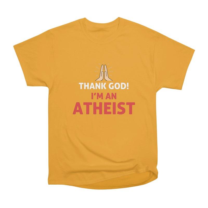 Thank God! I'm an Atheist. Women's Heavyweight Unisex T-Shirt by Rational Tees