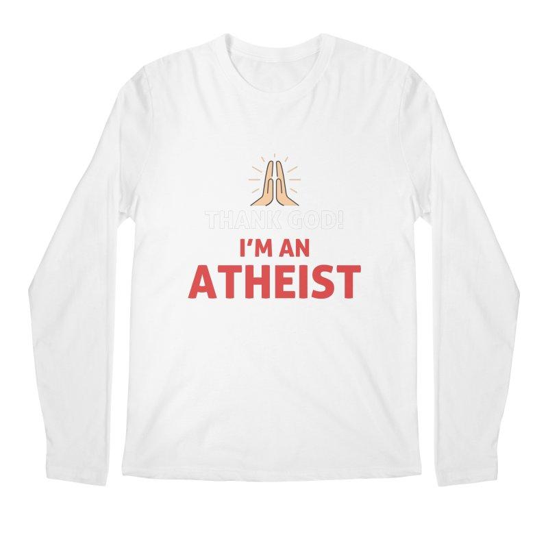 Thank God! I'm an Atheist. Men's Regular Longsleeve T-Shirt by Rational Tees