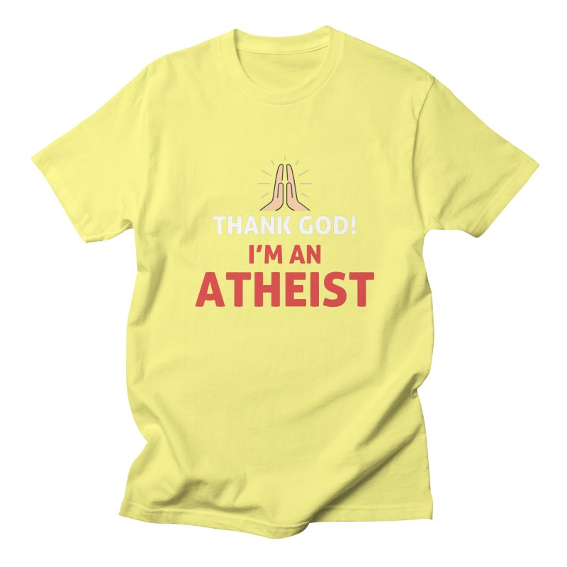 Thank God! I'm an Atheist. Women's Regular Unisex T-Shirt by Rational Tees