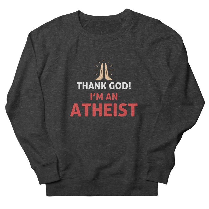 Thank God! I'm an Atheist. Women's French Terry Sweatshirt by Rational Tees