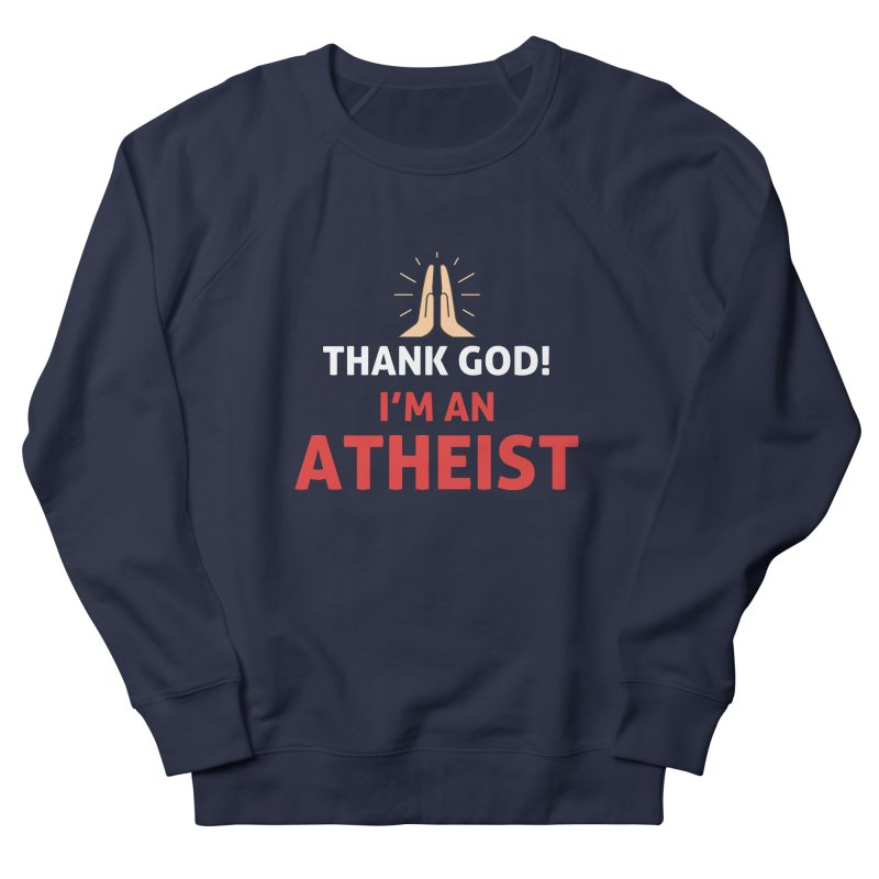 Thank God! I'm an Atheist. Men's French Terry Sweatshirt by Rational Tees