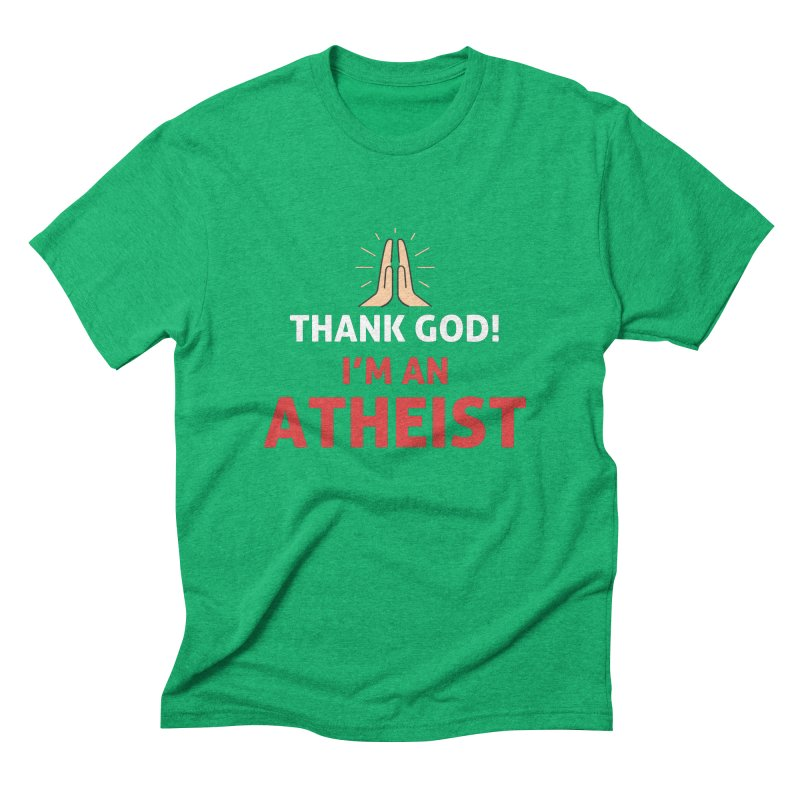 Thank God! I'm an Atheist. Men's Triblend T-Shirt by Rational Tees