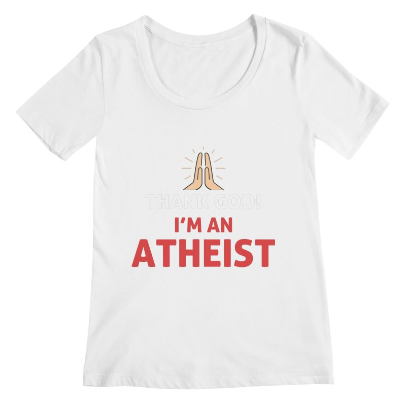 Thank God! I'm an Atheist. Women's Regular Scoop Neck by Rational Tees