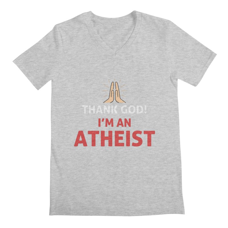 Thank God! I'm an Atheist. Men's Regular V-Neck by Rational Tees