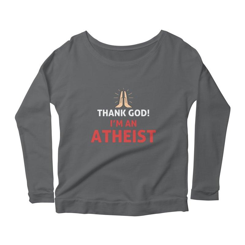 Thank God! I'm an Atheist. Women's Scoop Neck Longsleeve T-Shirt by Rational Tees