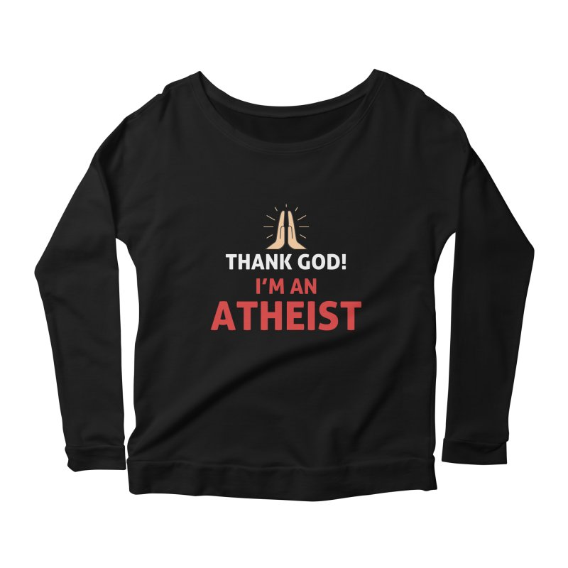 Thank God! I'm an Atheist. Women's Scoop Neck Longsleeve T-Shirt by Rational Tees
