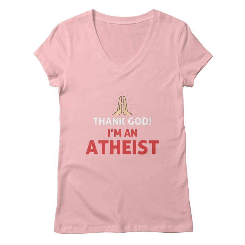 Thank God! I'm an Atheist. Women's Regular V-Neck by Rational Tees