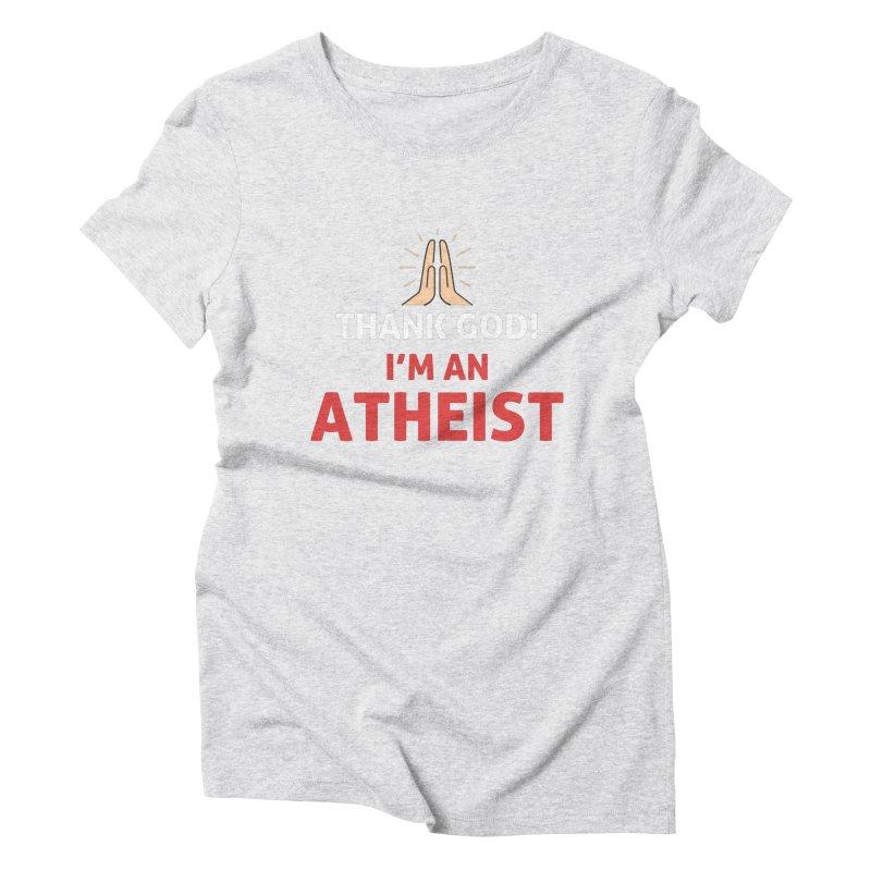 Thank God! I'm an Atheist. Women's Triblend T-Shirt by Rational Tees