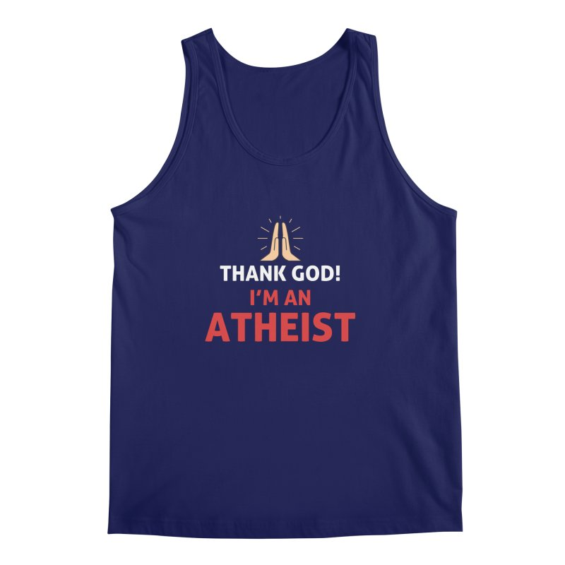 Thank God! I'm an Atheist. Men's Regular Tank by Rational Tees