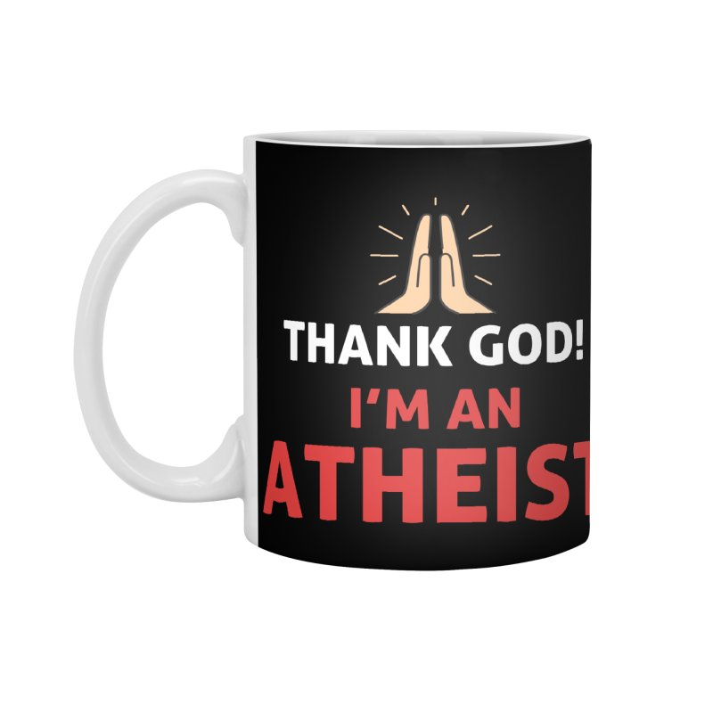 Thank God! I'm an Atheist. Accessories Standard Mug by Rational Tees
