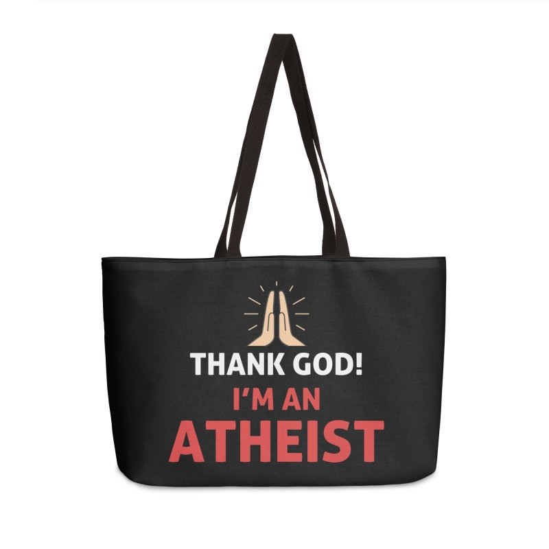 Thank God! I'm an Atheist. Accessories Weekender Bag Bag by Rational Tees