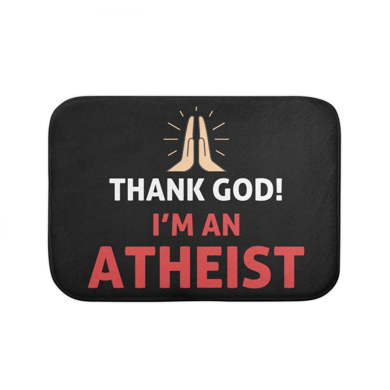 Thank God! I'm an Atheist. Home Bath Mat by Rational Tees