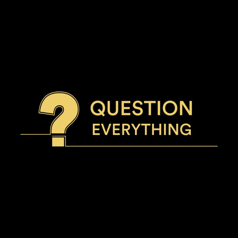 Question Everything by Rational Tees