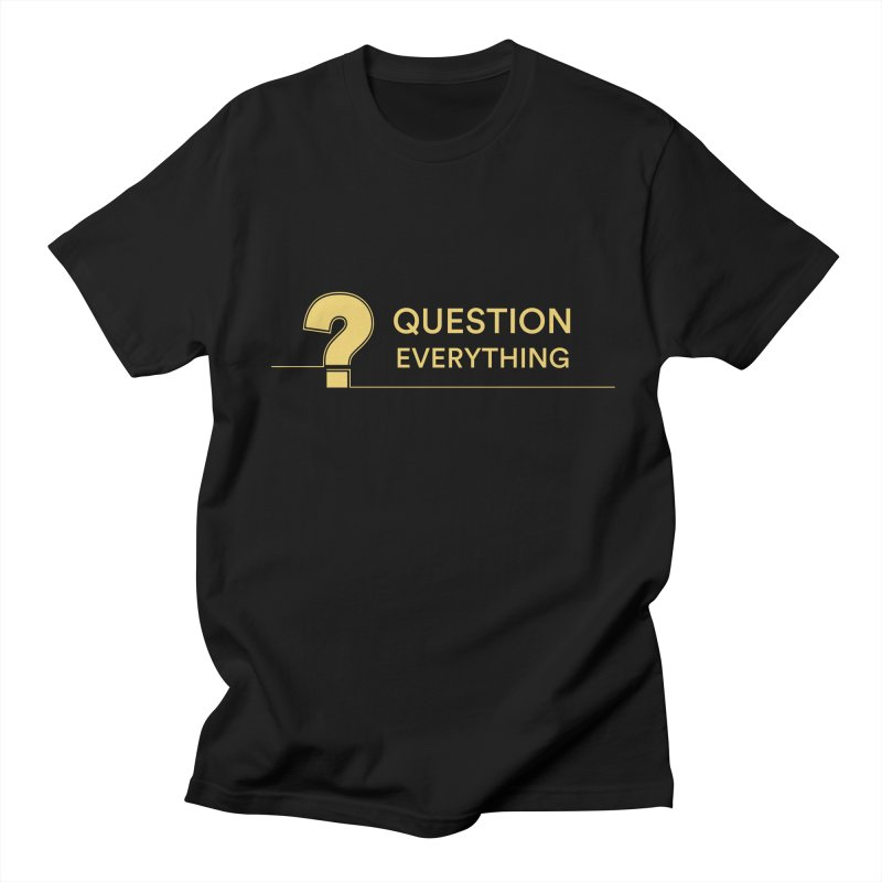 Question Everything in Men's Regular T-Shirt Black by Rational Tees